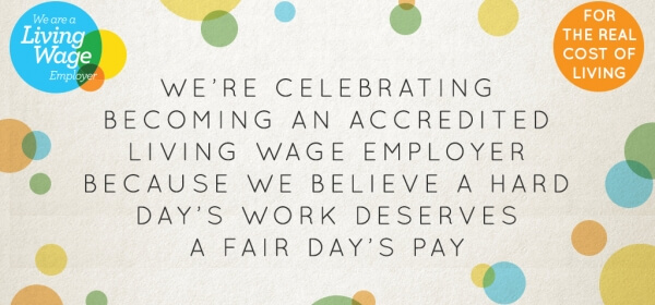 We are proud to have been accredited as a Living Wage Employer!
